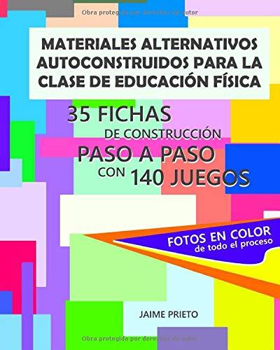 Materiales alternativos autoconstruidos para la clase de Educación Física: 35 fichas con fotos de construcción paso a paso y 140 juegos