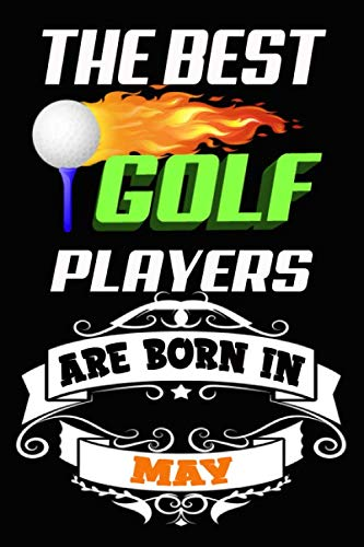 The Best GOLF Players are born in MAY :: GOLF Lovers Notebook,GOLF  Gifts Ideas ,Football  Fans Gifts , Birthday  GOLF  Journal gifts ,Cute GOLF ... Coaching, Birthday Gifts for GOLF  Players