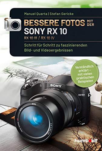 Bessere Fotos mit der SONX RX 10, RX10 lll / RX10 IV: Schritt für Schritt zu faszinierenden Bild- und Videoergebnissen. Verständlich erklärt - mit ... Beispielen (humboldt - Freizeit & Hobby)
