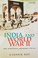 India and World War II: War, Armed Forces, and Society, 1939-45