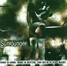 Some Is Good, More Is Better, Too Much Is Just Right by Sunlounger