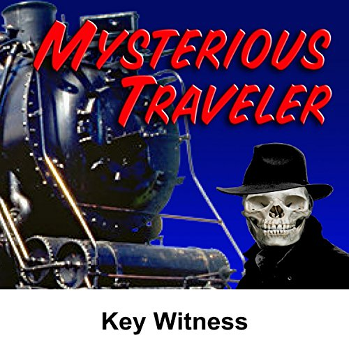 Mysterious Traveler: Key Witness audiobook cover art