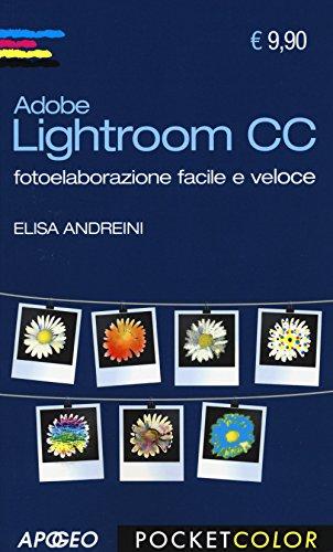 Adobe Lightroom CC. Fotoelaborazione facile e veloce
