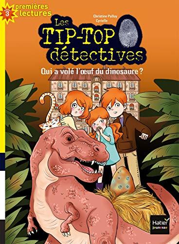 Les Tip Top détectives - Qui a volé l'oeuf du dinosaure ? CP/CE1 6/7 ans (Les TIP-TOP détectives t. 8)