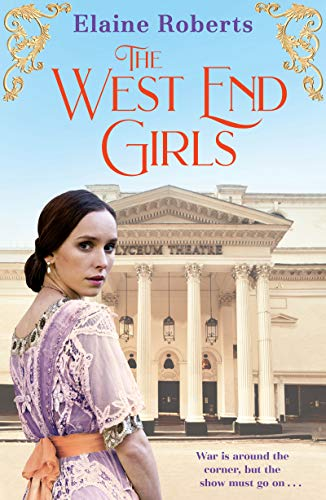 The West End Girls: a heartwarming WW1 saga about love and friendship (The West End Girls Book 1) by [Elaine Roberts]