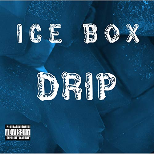 Ice Box Drip [Explicit]