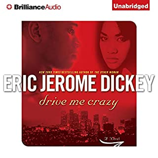 Drive Me Crazy                   By:                                                                                                                                 Eric Jerome Dickey                               Narrated by:                                                                                                                                 Richard Allen                      Length: 10 hrs and 59 mins     156 ratings     Overall 4.4