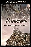 Prisionera (Los caballeros del tiempo 2)