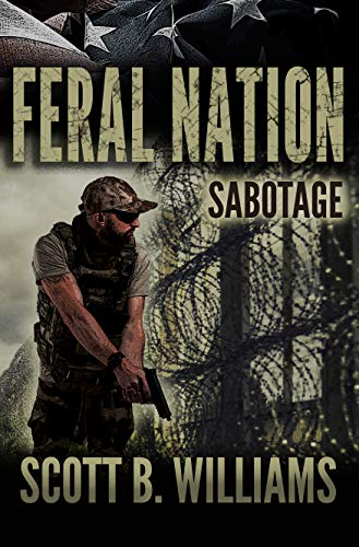Feral Nation - Sabotage (Feral Nation Series Book 7) by [Scott B. Williams]