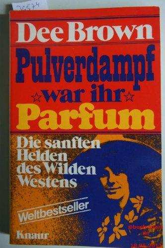 Pulverdampf war ihr Parfum.: Die sanften Helden des Wilden Westens. (Knaur Taschenbücher. Sachbücher)