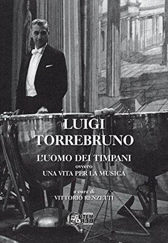 Luigi Torrebruno. L'uomo dei timpani ovvero una vita per la musica
