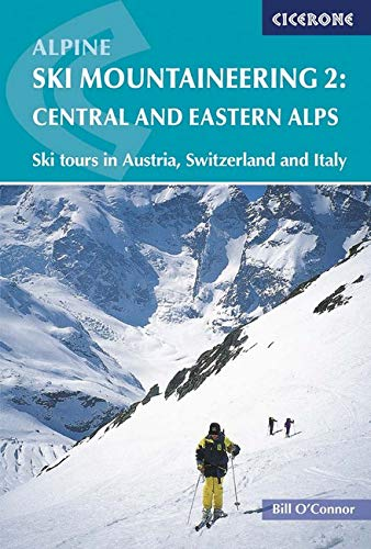 Alpine Ski Mountaineering Vol 2 - Central and Eastern Alps: Ski tours in Austria, Switzerland and Italy (Cicerone Guides)