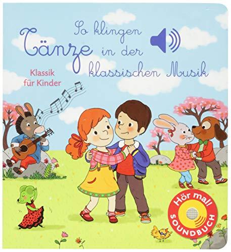 So klingen Tänze in der klassischen Musik: Klassik für Kinder (Soundbuch) (Soundbücher)