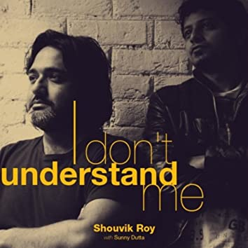 I Don't Understand Me (feat. Sunny Dutta)