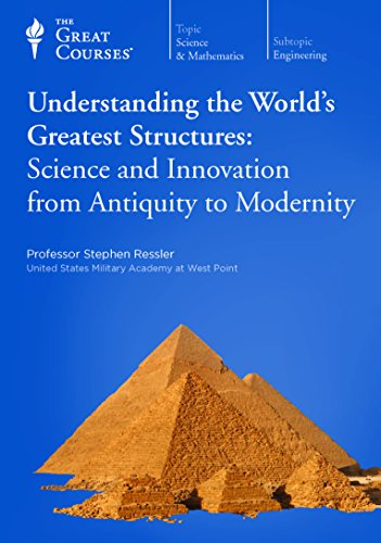 Understanding the World's Greatest Structures: Science and Innovation from Antiquity to Modernity
