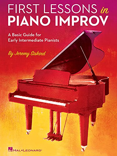 First Lessons in Piano Improv: A Basic Guide for Early Intermediate Pianists