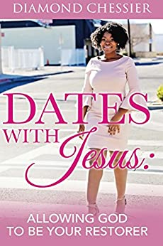 [Diamond Chessier]のDates With Jesus: Allowing God To Be Your Restorer (English Edition)