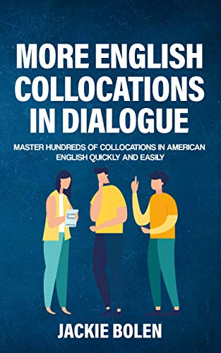 More English Collocations in Dialogue: Master Hundreds of Collocations in American English Quickly...