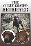 The Curly-Coated Retriever: A Complete and Comprehensive Owners Guide to: Buying, Owning, Health, Grooming, Training, Obedience, Understanding and Caring for Your Curly-Coated Retriever
