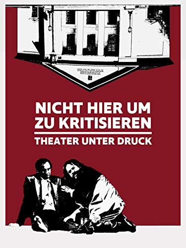 Nicht hier um zu kritisieren: Theater unter Druck
