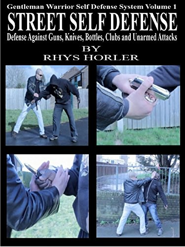 Street Self Defense, Defense Against Guns, Knives, Bottles, Clubs and Unarmed