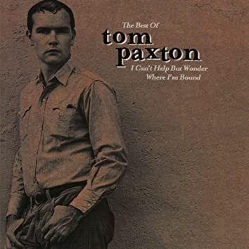 The Best Of Tom Paxton: I Can't Help Wonder Wher I'm Bound: The Elektra Years