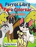 Perros Libro Para Colorear Para Niños: Libro para colorear y actividades para niños con perros / libro para niñas y niños / Libro para colorear que ... para niños /para infantiles de 4-8 años