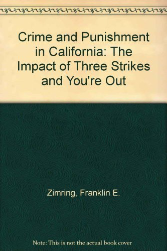 Crime and Punishment in California: The Impact of Three Strikes and You're Out by Franklin E. Zimring (1999-12-03)