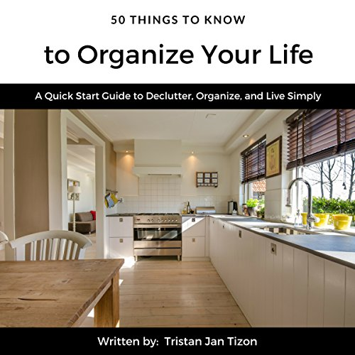 50 Things to Know to Organize Your Life: A Quick Start Guide to Declutter, Organize, and Live Simply audiobook cover art