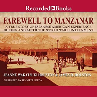 Farewell to Manzanar                   By:                                                                                                                                 Jeanne Wakatsuki Houston                               Narrated by:                                                                                                                                 Jennifer Ikeda                      Length: 4 hrs and 59 mins     359 ratings     Overall 4.4