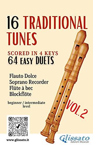 16 Traditional Tunes - 64 easy soprano recorder duets (VOL.2): scored in 4 keys - beginner/intermediate (16 Traditional Tunes - easy soprano recorder duets) (English Edition)