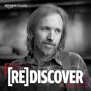 REDISCOVER Tom Petty