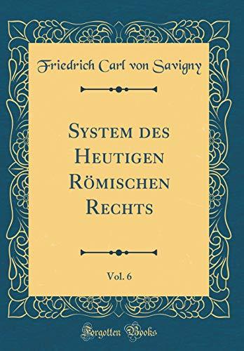 System des Heutigen Römischen Rechts, Vol. 6 (Classic Reprint)