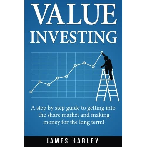 Value Investing: A Step by Step Guide to Getting into the Share Market and Making Money for the Long Term!