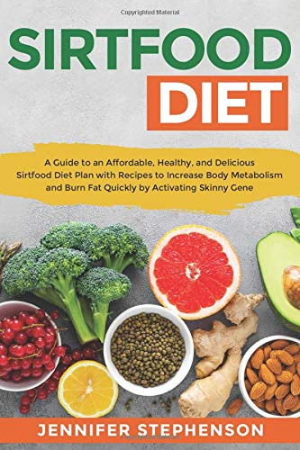 Sirtfood Diet: A Guide to an Affordable, Healthy, and Delicious Sirtfood Diet Plan with Recipes to Increase Body Metabolism and Burn Fat Quickly by Activating Skinny Gene