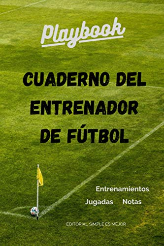 Cuaderno del Entrenador de Fútbol - Diseña la estrategia y la preparación de tu equipo como un profesional: Libreta de tamaño A5 con plantillas de campo entero y medio campo de fútbol (7 y 11)