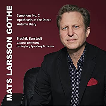 Mats Larsson Gothe: Symphony No. 2, The Apotheosis of the Dance & The Autumn Diary