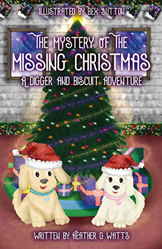 The Mystery of the Missing Christmas: A Digger and Biscuit Adventure (The Digger and Biscuit Adventure Series Book 2) (English Edition)