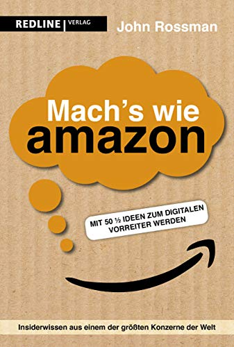 Mach's wie Amazon!: Mit 50 ½ Ideen zum digitalen Vorreiter werden