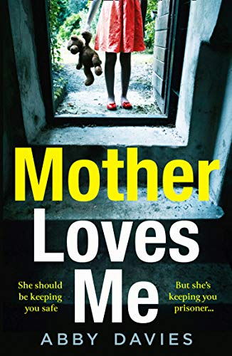 Mother Loves Me: A gripping new debut psychological crime suspense thriller which will send shivers up your spine! by [Abby Davies]