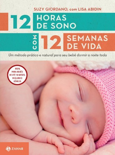 12 horas de sono com 12 semanas de vida: Um método prático e natural para seu filho dormir a noite toda