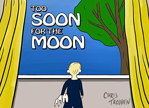 Too Soon for The Moon: The story of one child's search for the moon.