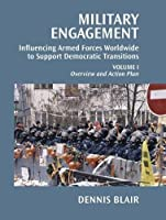 Military Engagement: Influencing Armed Forces Worldwide to Support Democratic Transitions