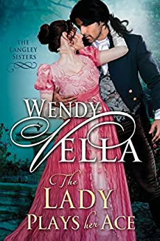 The Lady Plays Her Ace (The Langley Sisters Book 4) by [Wendy Vella]