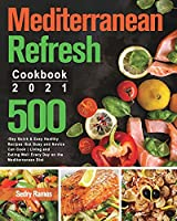 Mediterranean Refresh Cookbook 2021: 500-Day Quick & Easy Healthy Recipes that Busy and Novice Can Cook Living and Eating Well Every Day on the Mediterranean Diet