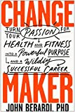 Change Maker: Turn Your Passion ...