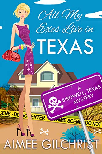 All My Exes Live in Texas (Birdwell, Texas Mysteries Book 2) by [Aimee Gilchrist]