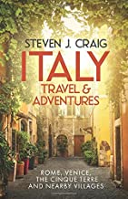 Italy Travel and Adventures:: Rome, Venice, the Cinque Terre and Nearby Villages