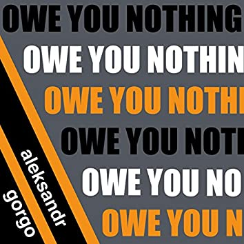 Owe You Nothing