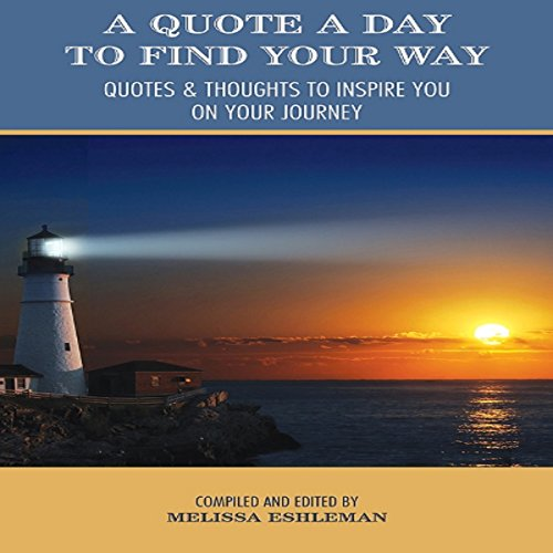 A Quote a Day to Find Your Way     Quotes & Thoughts to Inspire You on Your Journey              By:                                                                                                                                 Melissa Eshleman                               Narrated by:                                                                                                                                 Clare Feighan                      Length: 2 hrs and 54 mins     Not rated yet     Overall 0.0
